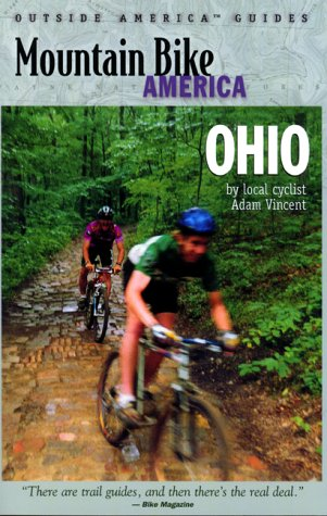 Mountain Bike America: Ohio: An Atlas of Ohio's Greatest Off-Road Bicycle Rides (Mountain Bike America Guides)