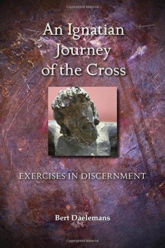 Ignatian Journey of the Cross: Exercises in Discernment