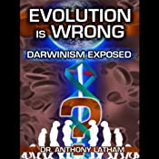 Evolution is Wrong: Darwinism Exposed | [Anthony Latham, John Wilding, Oluseyi Eyitayo]