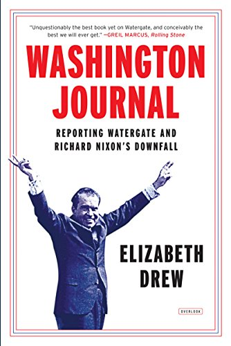 Washington Journal: Reporting Watergate and Richard Nixon's Downfall, by Elizabeth Drew