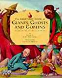 The Barefoot Book of Giants, Ghosts and Goblins: Traditional Tales from Around the World John Matthews