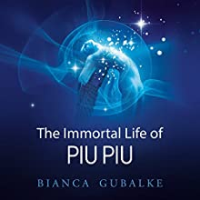 The Immortal Life of Piu Piu: A Magical Journey Exploring the Mystery of Life After Death: Dance Between Worlds, Book 1 Audiobook by Bianca Gubalke Narrated by Bianca Gubalke