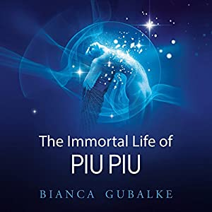 The Immortal Life of Piu Piu: A Magical Journey Exploring the Mystery of Life After Death Audiobook