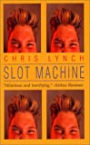 Slot Machine (0064471403) by Lynch, Chris