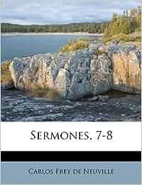 Sermones, 7-8: Amazon.de: Carlos Frey De Neuville