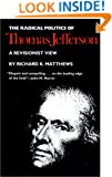 The Radical Politics of Thomas Jefferson