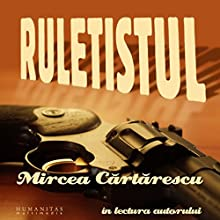 Ruletistul Audiobook by Mircea Cartarescu Narrated by Mircea Cartarescu