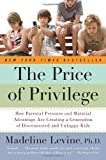 img - for By Madeline, PhD Levine The Price of Privilege: How Parental Pressure and Material Advantage Are Creating a Generation of Di (Reprint) [Paperback] book / textbook / text book
