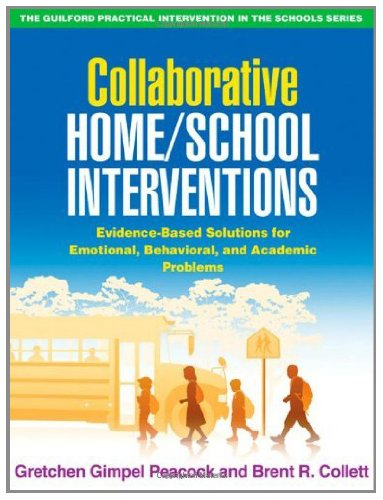 Gretchen Gimpel Peacock - Collaborative Home/School Interventions: Evidence-Based Solutions for Emotional, Behavioral, and Academic Problems