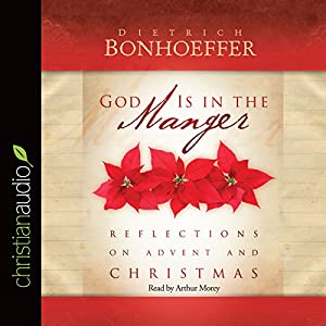 God Is in the Manger: Reflections on Advent and Christmas | [Dietrich Bonhoeffer]