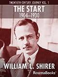 The Start, 1904-1930: Twentieth Century Journey Vol. I (William Shirer's Twentieth Century Journey)