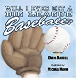 Will I Ever Get a Big League Baseball (0978800265) by Angel, Dan
