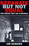 Separate But Not Equal: The Dream and the Struggle (0590459104) by Haskins, Jim