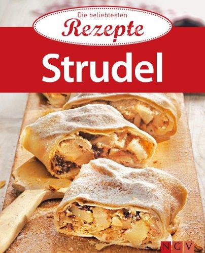 Strudel: Die beliebtesten Rezepte (German Edition)