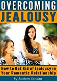 Overcoming Jealousy: How to Get Rid of Jealousy in your Romantic Relationship