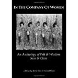 In The Company Of Women: An Anthology Of Wit & Wisdom, Sass & Class (Volume 1) ~ Annie Hilerio
