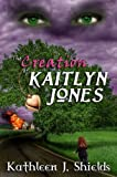 img - for The Creation of Kaitlyn Jones book / textbook / text book