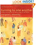 Turning to One Another: Simple Conversations to Restore Hope to the Future