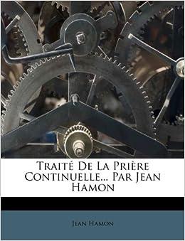 Trait De La Pri Re Continuelle Par Jean Hamon French Edition Jean Hamon 9781175120434