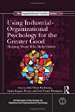Using Industrial-Organizational Psychology for the Greater Good: Helping Those Who Help Others (SIOP Organizational Frontiers Series)
