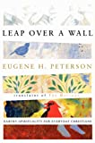 Leap Over a Wall: Earthy Spirituality for Everyday Christians (006066522X) by Peterson, Eugene H.