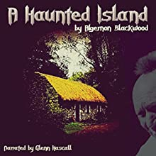 A Haunted Island (       UNABRIDGED) by Algernon Blackwood Narrated by Glenn Hascall