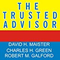 The Trusted Advisor Hörbuch von David Maister, Charles Green, Robert Galford Gesprochen von: Kent Cassella