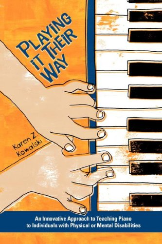 Playing It Their Way: An Innovative Approach to Teaching Piano to Individuals with Physical or Mental Disabilities
