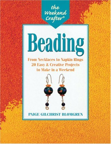 The Weekend Crafter®: Beading: From Necklaces to Napkin Rings, 20 Easy and Creative Projects to Make in a Weekend