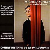 Contre-histoire de la philosophie 1.2: L'archipel pré-chrétien - De Leucippe à Epicure   Michel Onfray