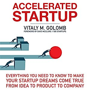 Accelerated Startup: Everything You Need to Know to Make Your Startup Dreams Come True from Idea to Product to Company Hörbuch von Vitaly Golomb Gesprochen von: Gregory Allen Siders