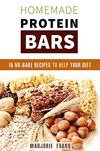 Homemade Protein Bars: 15 No-Bake Recipes To Help Your Diet (Fitness & Protein Power) by Marjorie Evans