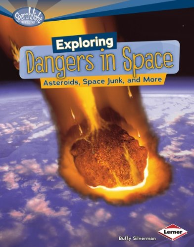 Exploring Dangers In Space: Asteroids, Space Junk, And More (Searchlight Books Tm - What'S Amazing About Space?)