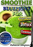 Green Smoothie blueprint: for weight loss, detox ,cleanse, with weight loss diet plan(Green Smoothies, Green Smoothie Recipes, Green Smoothie Cleanse, ...  fast) (10 day smoothie cleanse Book 2)
