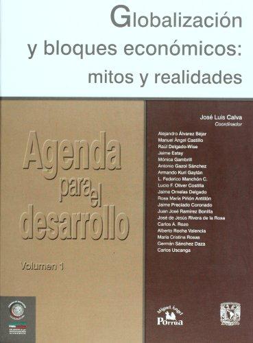 Agenda para el desarrollo vol. 1. Globalizacion y bloques economicos: mitos y realidades (Spanish Edition)