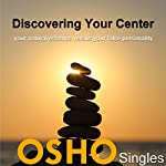 Discovering Your Center: Your Natural Essence Versus Your False Personality |  OSHO