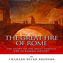 The Great Fire of Rome: The Story of the Most Famous Fire in Roman History (       UNABRIDGED) by Charles River Editors Narrated by Pam Tierney