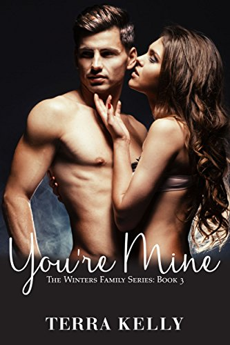You're Mine (The Winters Family Series: Book 3) by Terra Kelly