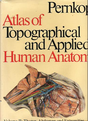 Atlas of Topographical and Applied Human Anatomy, Vol. 2: Thorax, Abdomen and Extremities (v. 2)