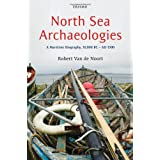 North Sea Archaeologies: A Maritime Biography, 10,000 BC - AD 1500by Robert Van de Noort