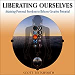 Liberating Ourselves: Attaining Personal Freedom to Release Creative Potential | Scott Teitsworth