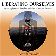 Liberating Ourselves: Attaining Personal Freedom to Release Creative Potential Audiobook by Scott Teitsworth Narrated by John Bell