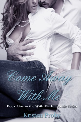 Come Away With Me (With Me In Seattle) by Kristen Proby