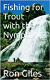 Fishing for Trout with the Nymph (English Edition)