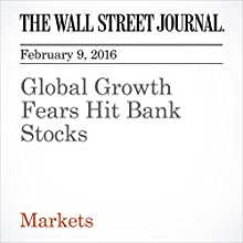 Global Growth Fears Hit Bank Stocks Other by Mike Cherney, Justin Baer, Aaron Kuriloff Narrated by Alexander Quincy