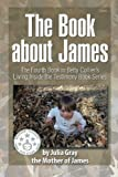 img - for The Book about James: The Fourth Book in Betty Collier s Living Inside the Testimony Book Series book / textbook / text book
