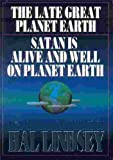 The Greatest Works of Hal Lindsey: The Late Great Planet Earth/Satan Is Alive and Well on Planet Earth