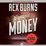 Ground Money: Gabe Wager, Book 7 | Rex Burns