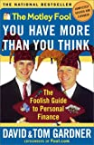 The Motley Fool: You Have More Than You Think: the Foolish Guide to Personal Finance (Motley Fool Books)