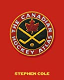The Canadian Hockey Atlas (0385660936) by Cole, Stephen